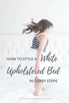How to style a white upholstered bed. caroline on design& step by step guide.