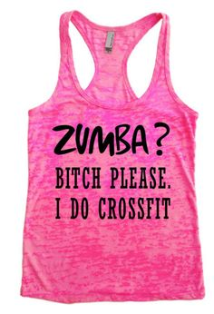ZUMBA Bitch Please, I do Crossfit - Womens Workout Tank top Racer back Burnout clothing running on Wanelo