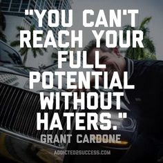 Remember: You can't reach your full potential without haters. @GrantCardone
