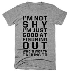 IM not shy Im just good at figuring out whos worth talking to T-shirt - Funny Sibling Shirts - Ideas of Funny Sibling Shirts - IM not shy I'm just good at figuring out whos worth talking to T-shirt Sarcastic Shirts, Funny Shirt Sayings, Funny Tee Shirts, T Shirts With Sayings, Cool T Shirts, Funny Quotes, Shirt Quotes, Humor Quotes, Funny Outfits