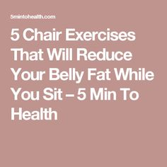 5 Chair Exercises That Will Reduce Your Belly Fat While You Sit – 5 Min To Health