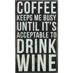 Coffee keeps me busy until it's acceptable to drink wine - cute phrase for a sharpie coffee mug