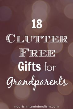 18 ClutterFree Gifts for Grandparents - Nourishing Minimalism 18 Clutter Free Gifts for Grandparents