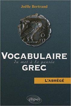 Vocabulaire grec : Du mot à la pensée - L'abrégé - Joëlle Bertrand - Livres