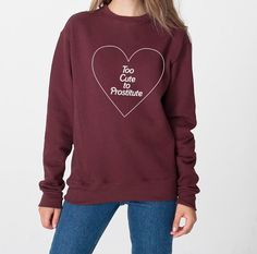 Too Cute To Prostitute graphic on a super comfy oversized crewneck sweatshirt.   UNISEX!