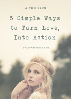 5 Simple Ways To Turn Love, Into Action