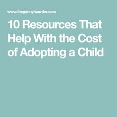 10 Resources That Help With the Cost of Adopting a Child