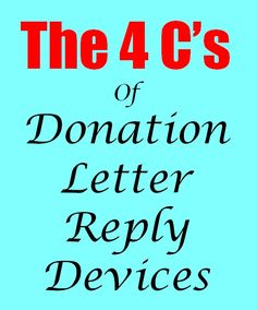 Donation Letter Reply Devices - Your donation letter reply device must follow the 4 C's – It must be Clear, Complete, Compelling, and Convenient.