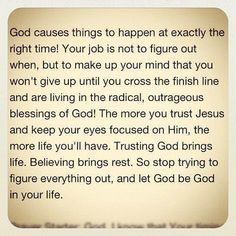 Stop trying to figure everything out and let God do his thing.