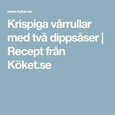 Krispiga vårrullar med två dippsåser | Recept från Köket.se