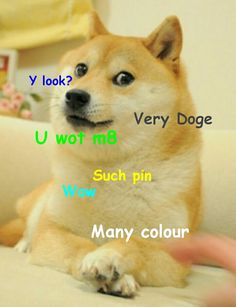 Yes, well I like the Doge meme. I made this one myself