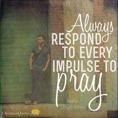 Daily Devotional - Never Deny The Impulse To Pray  Martin Lloyd-Jones #Christianquote