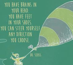 You have brains in your head. You have feet in your shoes. You can steer yourself any direction you choose. - Dr. Seuss - Quotes From Classic Children's Books That Are Still Meaningful Today - Photos