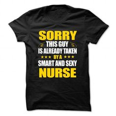 Awesome Tee Sorry This guy is already taken by a smart and sexy Nurse Shirts & Tees