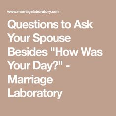 """Questions to Ask Your Spouse Besides """"How Was Your Day?"""" - Marriage Laboratory"""