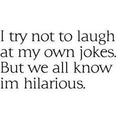 laughing at my own jokes