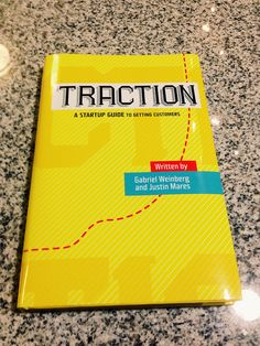"""""""Traction: A Startup Guide to Getting Customers"""" by Gabriel Weinberg & Justin Mares"""