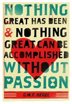 """Nothing great has been & nothing can be accomplished without passion.F Hegel Passion Quotes, Life Quotes Love, Great Quotes, Quotes To Live By, Me Quotes, Motivational Quotes, Inspirational Quotes, Daily Quotes, Famous Quotes"