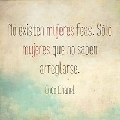 ugly woman dont exist . only woman who dont know how to get ready . coco chanel http://www.gorditosenlucha.com/