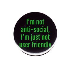 I m Not Anti Social Just Not User Friendly Pinback Button Badge Fun Geek Gift