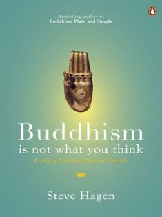 Book Review: Buddhism Is Not What You Think by Steve Hagen
