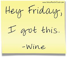 Hey Friday, I got this. - Wine #wine #humor