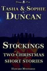 Stockings (Haward Mysteries Short Stories 2) by Natasha and Sophie Duncan  Merry Christmas!  In one story meet Remy and Theo as six year olds trying to meet Father Christmas and in the other see them come to terms with being the guardians of Blackwood during their first Christmas as such.
