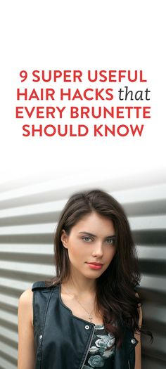 9 Super Useful Hair Hacks That Every Brunette Should know
