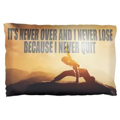 """""""It's Never Over and I Never Lose Because I Never Quit"""". This exclusive Old Glory design is printed on a cotton/polyester pillow case. The dye sublimation printing process creates slight imperfections that are unique to each garment. I Never Lose, Old Glory, Pillow Design, Printing Process, Martial Arts, Pillow Cases, Im Not Perfect, Lost, Motivation"""