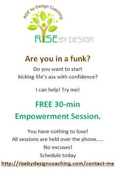 FREE Empowerment Coaching Session! My aim is to help you drop expectations, sift through mental garbage, stop self- sabotaging and get the heck out of your own way.  I want nothing more than to guide you out of a funk and empower you to design your life from the inside out, speak your truth and kick life's ass with confidence. http://risebydesigncoaching.com/contact-me/ #Free #life #coaching #empowerment #confidence