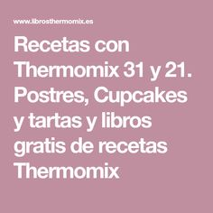 Recetas con Thermomix 31 y 21. Postres, Cupcakes y tartas y libros gratis de recetas Thermomix
