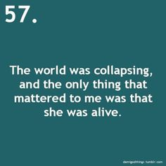 The world was collapsing, and the only thing that mattered to me was that she was alive.