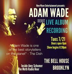 New Wave Entertainment presents:  ADAM WADE 1ST LIVE ALBUM RECORDING TUE, JULY 21, 2015 Doors: 8:00 pm / Show: 8:30 pm  The Bell House  Brooklyn, New York  $10 adv / $12 door
