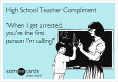 High School Teacher Compliment 'When I get arrested, you're the first person I'm calling!'----True Stories from the Art Room!