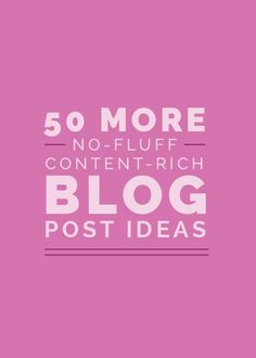 50 More No-Fluff, Content-Rich Blog Post Ideas - Elle & Company