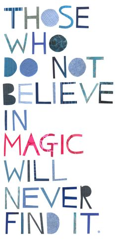 """""""Believe in magic..."""" Art Print by Madi on Society6.  """"Those who do not believe in magic will never find it.""""  Quote Typography Wall Art"""