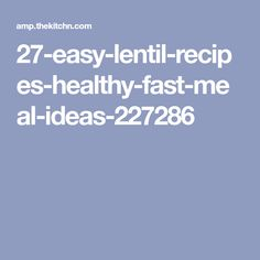 27-easy-lentil-recipes-healthy-fast-meal-ideas-227286