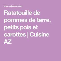 Ratatouille de pommes de terre, petits pois et carottes | Cuisine AZ
