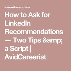 How to Ask for LinkedIn Recommendations — Two Tips & a Script Find A Job, Job Search, Personal Branding, Script, Career, Amp, Carrera, Personal Identity, Script Typeface