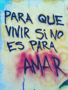 Para qué vivir si no es para amar Spanish Words, Spanish Quotes, Street Quotes, Love Rules, Murals Street Art, Some Quotes, Design Quotes, Word Art, Wise Words