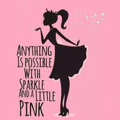 Anything is possible with sparkle and a little pink