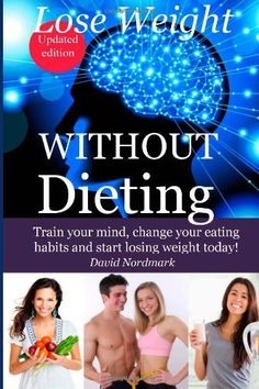 Lose Weight Without Dieting: Train your mind, change your eating habits and start losing weight today! by David M Nordmark, http://www.amazon.com/dp/1482532360/ref=cm_sw_r_pi_dp_scJTrb15H65H8