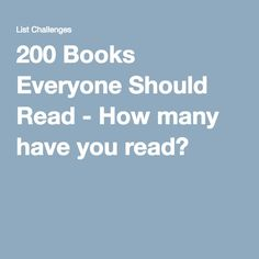 200 Books Everyone Should Read - How many have you read?