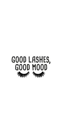 'Good Lashes, Good Mood' by Isabelle-Anne Makeup Backgrounds, Makeup Wallpapers, Wallpaper Backgrounds, Lash Quotes, Makeup Quotes, Kiss Lashes, Eyelashes, Temper Quotes, Christian Wallpaper