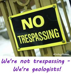 We're not trespassing - We're geologists!  Ha. Ha. #GeologyHumor  Follow Mini Me Geology on twitter for more great geology humor, articles and tips for teaching this great science. https://twitter.com/MINIMEGEOLOGY