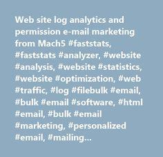 Web site log analytics and permission e-mail marketing from Mach5 #faststats, #faststats #analyzer, #website #analysis, #website #statistics, #website #optimization, #web #traffic, #log #filebulk #email, #bulk #email #software, #html #email, #bulk #email #marketing, #personalized #email, #mailing #list #software, #personalized #email #software, #how #to #send #bulk #email, #bulk #email #program, #bulk #email #sender, #mass #email #marketing, #mass #email, #email #newsletter #software…