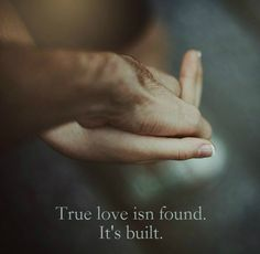 True love isn't found. It's built.  Click on this image to see the most sophisticated collection of inspiring quotes!