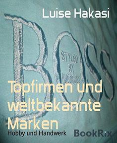 Topfirmen und weltbekannte Marken von Luise Hakasi, http://www.amazon.de/dp/B00TTWYQQE/ref=cm_sw_r_pi_dp_yCnIvb0R1B22N