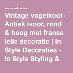 Vintage vogelkooi - Antiek ivoor, rond & hoog met franse lelie decoratie | In Style Decoraties - In Style Styling & Decoraties