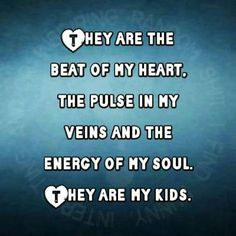 That is exactly how I feel about my Daughter and my two Grandsons.